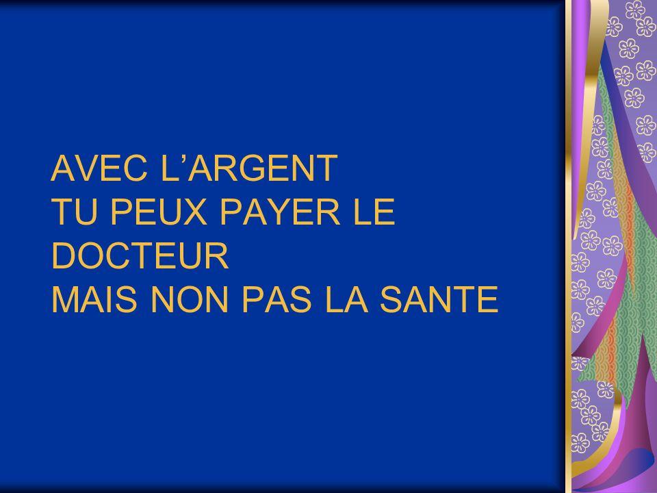 AVEC LARGENT TU PEUX PAYER LE DOCTEUR MAIS NON PAS LA SANTE