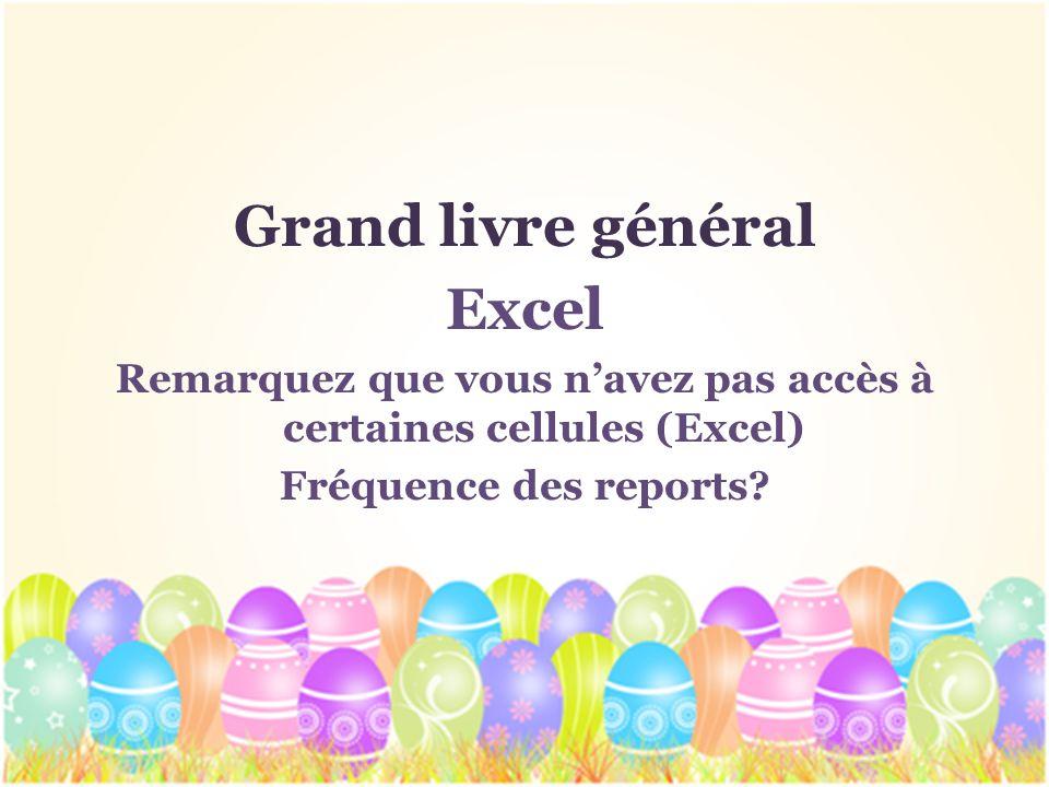 Grand livre général Excel Remarquez que vous navez pas accès à certaines cellules (Excel) Fréquence des reports?