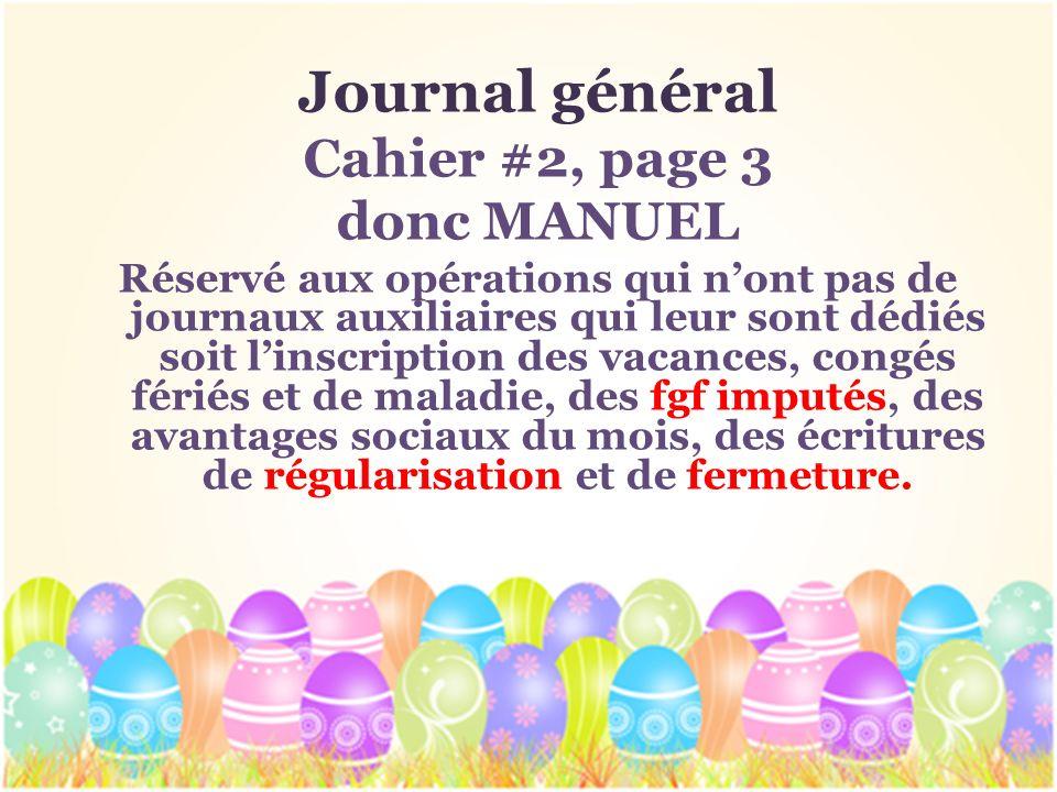 Journal général Cahier #2, page 3 donc MANUEL Réservé aux opérations qui nont pas de journaux auxiliaires qui leur sont dédiés soit linscription des v