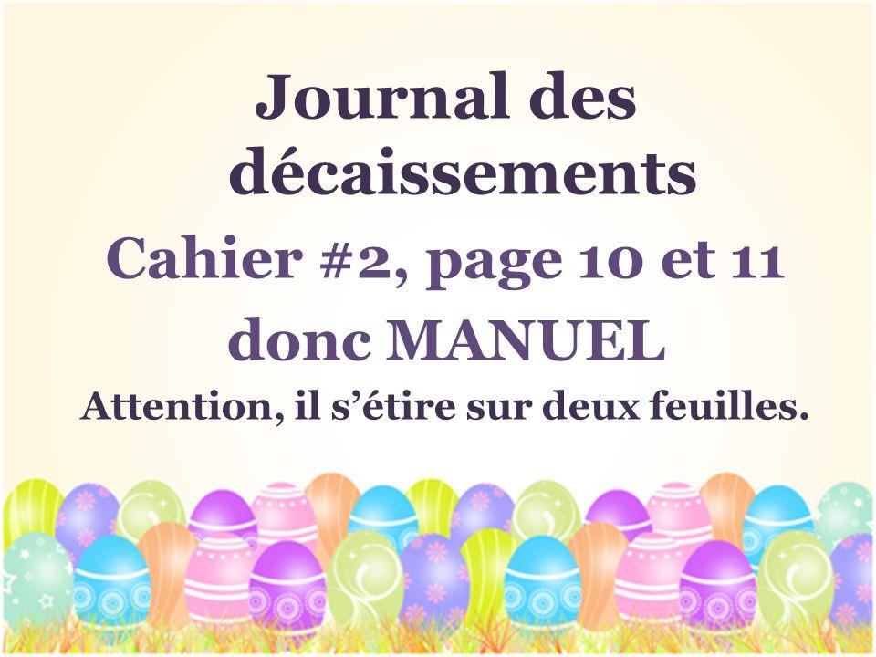Journal des décaissements Cahier #2, page 10 et 11 donc MANUEL Attention, il sétire sur deux feuilles.