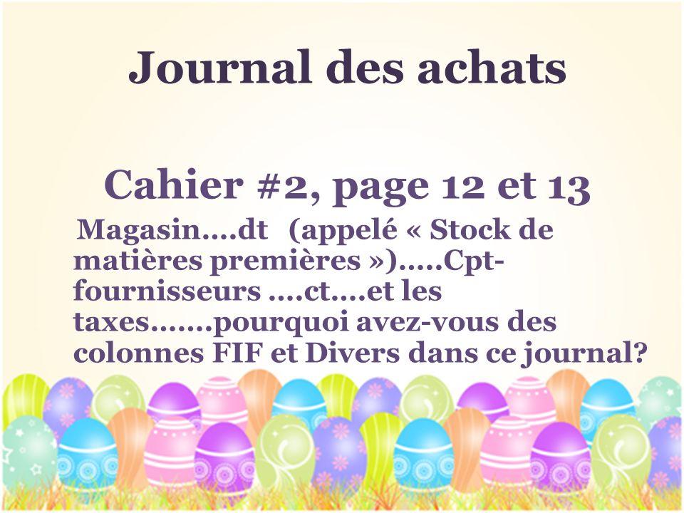 Journal des achats Cahier #2, page 12 et 13 Magasin….dt (appelé « Stock de matières premières »)…..Cpt- fournisseurs ….ct….et les taxes…….pourquoi ave