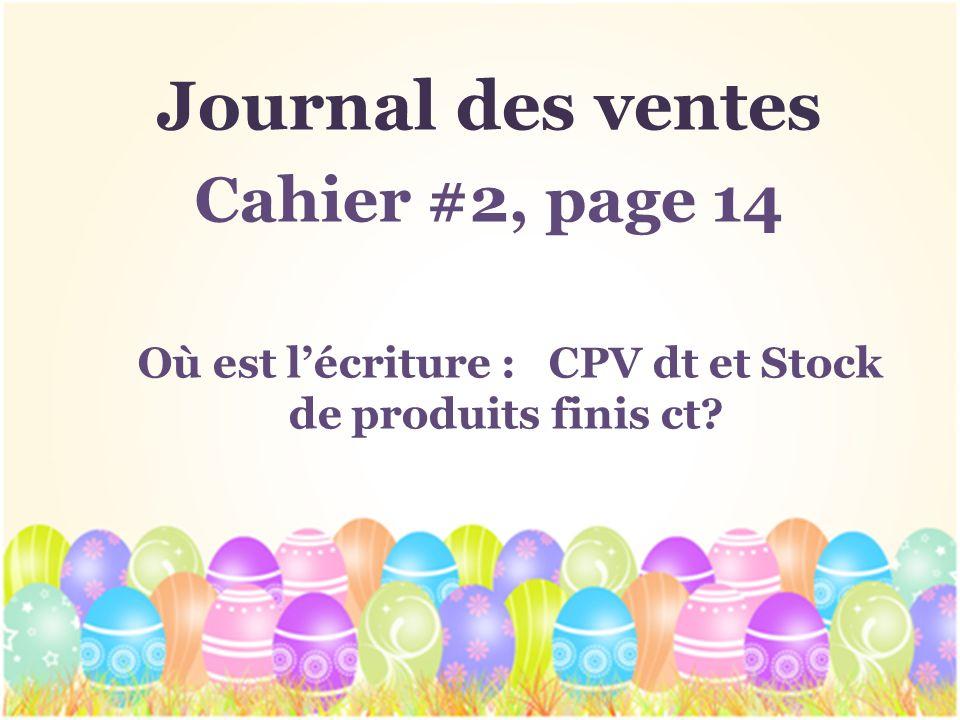 Journal des ventes Cahier #2, page 14 Où est lécriture : CPV dt et Stock de produits finis ct?