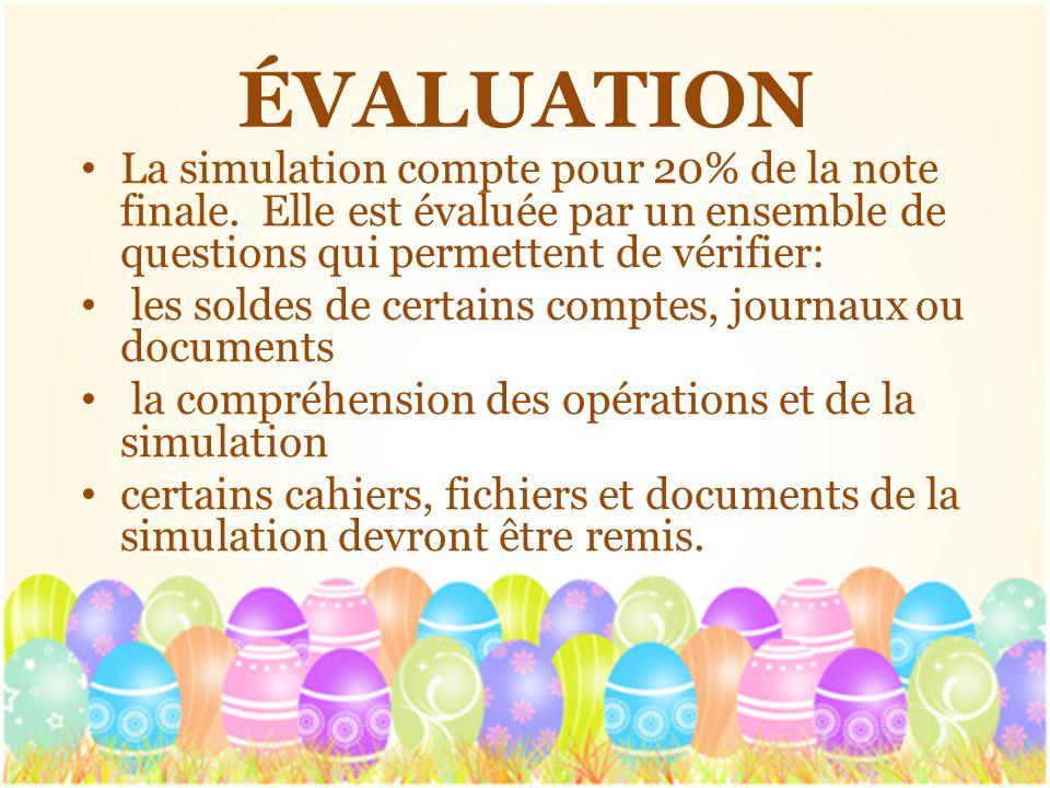 ÉVALUATION La simulation compte pour 20% de la note finale. Elle est évaluée par un ensemble de questions qui permettent de vérifier: les soldes de ce