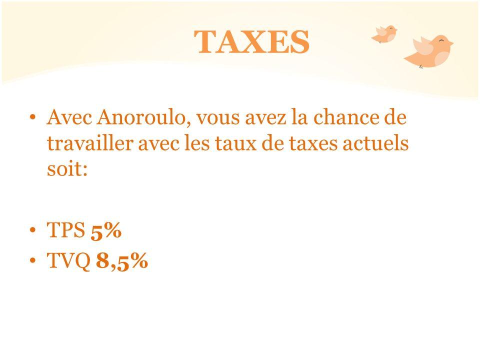TAXES Avec Anoroulo, vous avez la chance de travailler avec les taux de taxes actuels soit: TPS 5% TVQ 8,5%