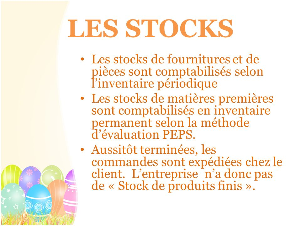LES STOCKS Les stocks de fournitures et de pièces sont comptabilisés selon linventaire périodique Les stocks de matières premières sont comptabilisés