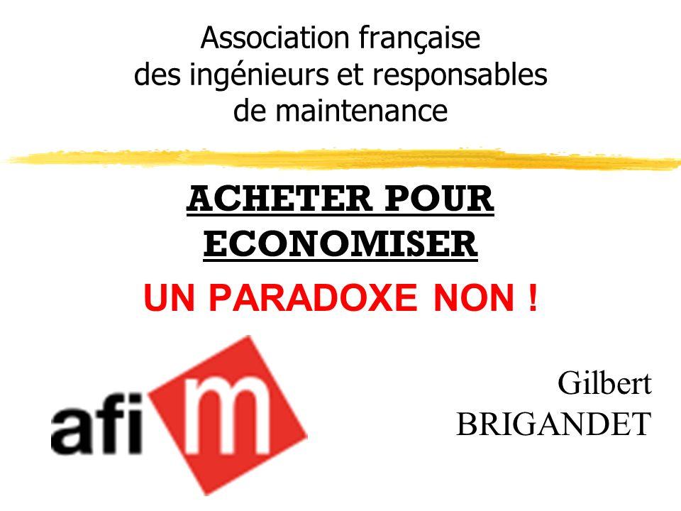 Association française des ingénieurs et responsables de maintenance ACHETER POUR ECONOMISER UN PARADOXE NON ! Gilbert BRIGANDET