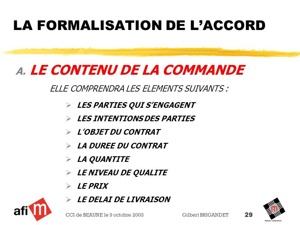 CCI de BEAUNE le 9 octobre 2003 Gilbert BRIGANDET 29 LA FORMALISATION DE LACCORD A. LE CONTENU DE LA COMMANDE ELLE COMPRENDRA LES ELEMENTS SUIVANTS :