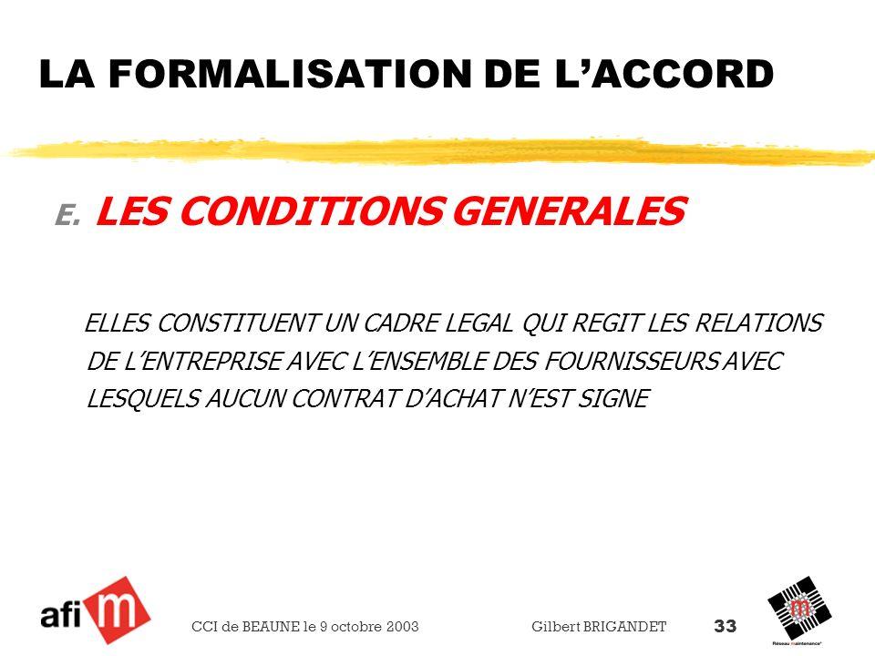 CCI de BEAUNE le 9 octobre 2003 Gilbert BRIGANDET 33 LA FORMALISATION DE LACCORD E. LES CONDITIONS GENERALES ELLES CONSTITUENT UN CADRE LEGAL QUI REGI
