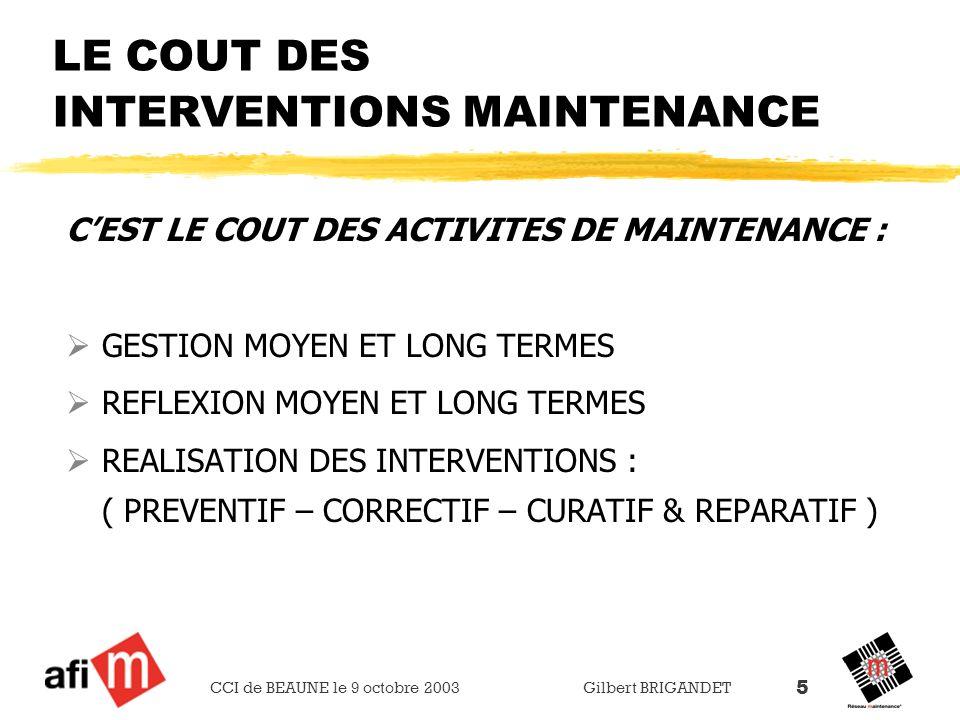 CCI de BEAUNE le 9 octobre 2003 Gilbert BRIGANDET 5 LE COUT DES INTERVENTIONS MAINTENANCE CEST LE COUT DES ACTIVITES DE MAINTENANCE : GESTION MOYEN ET