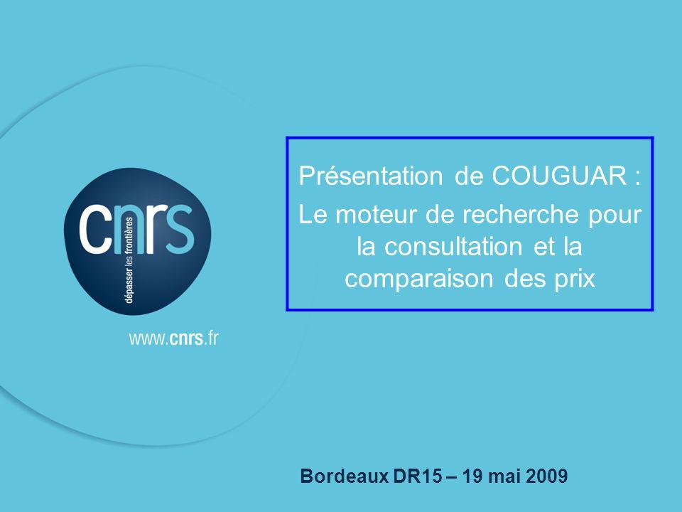 P. 01 1 Bordeaux DR15 – 19 mai 2009 Présentation de COUGUAR : Le moteur de recherche pour la consultation et la comparaison des prix