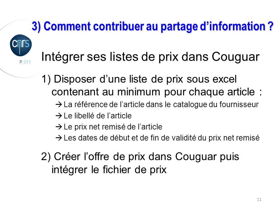 P. 011 11 Intégrer ses listes de prix dans Couguar 1) Disposer dune liste de prix sous excel contenant au minimum pour chaque article : La référence d