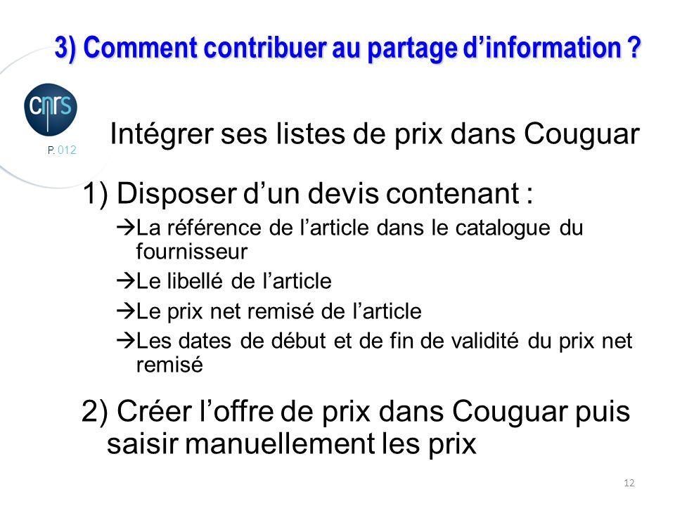 P. 012 12 Intégrer ses listes de prix dans Couguar 1) Disposer dun devis contenant : La référence de larticle dans le catalogue du fournisseur Le libe