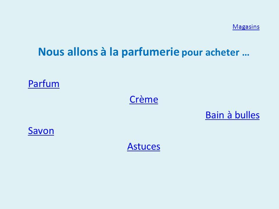 Magasins Nous allons à la parfumerie pour acheter … Parfum Crème Bain à bulles Savon Astuces