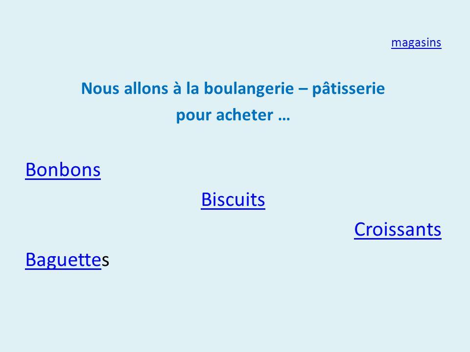 magasins Nous allons à la boulangerie – pâtisserie pour acheter … Bonbons Biscuits Croissants BaguetteBaguettes