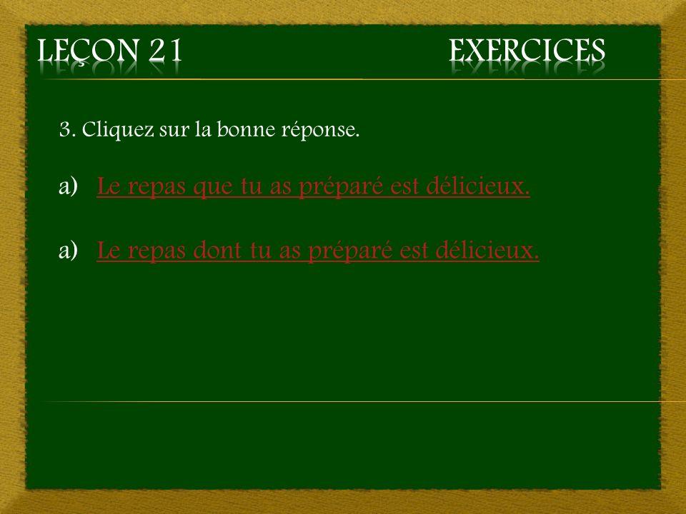 3. a) Le repas que tu as préparé est délicieux. – Bonne réponse Aller à la question 4
