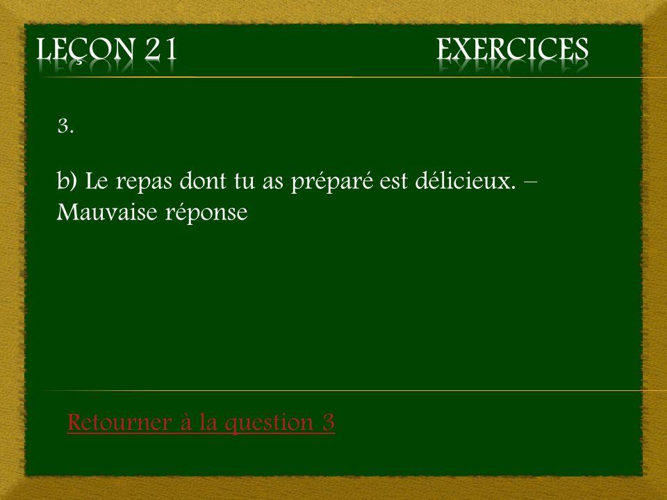 3. b) Le repas dont tu as préparé est délicieux. – Mauvaise réponse Retourner à la question 3