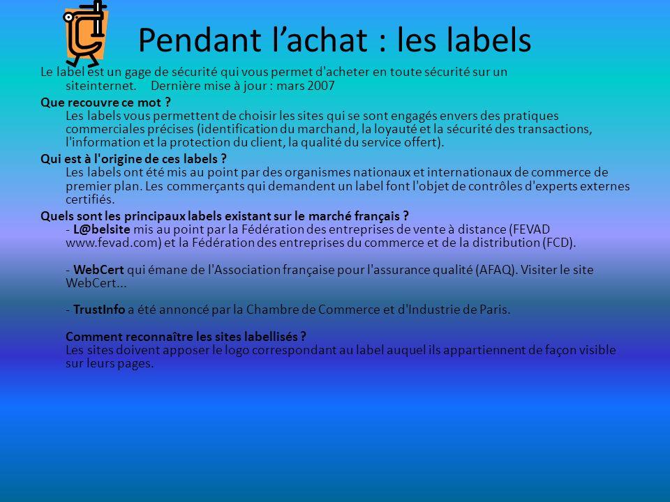 Pendant lachat : les labels Le label est un gage de sécurité qui vous permet d'acheter en toute sécurité sur un siteinternet. Dernière mise à jour : m
