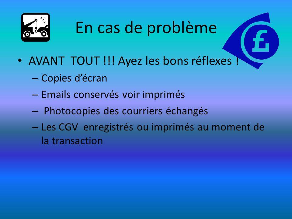 En cas de problème AVANT TOUT !!! Ayez les bons réflexes ! – Copies décran – Emails conservés voir imprimés – Photocopies des courriers échangés – Les