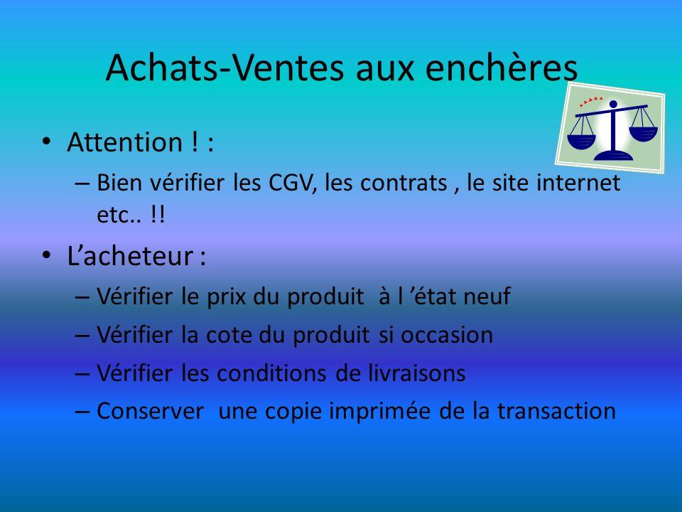 Achats-Ventes aux enchères Attention ! : – Bien vérifier les CGV, les contrats, le site internet etc.. !! Lacheteur : – Vérifier le prix du produit à