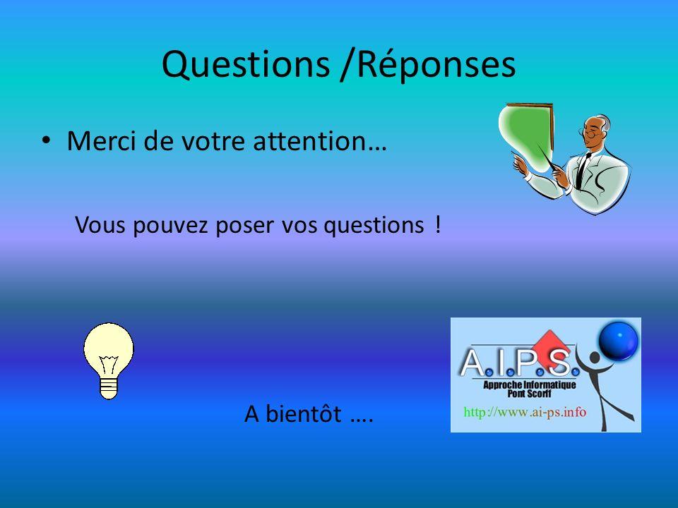 Questions /Réponses Merci de votre attention… Vous pouvez poser vos questions ! A bientôt ….