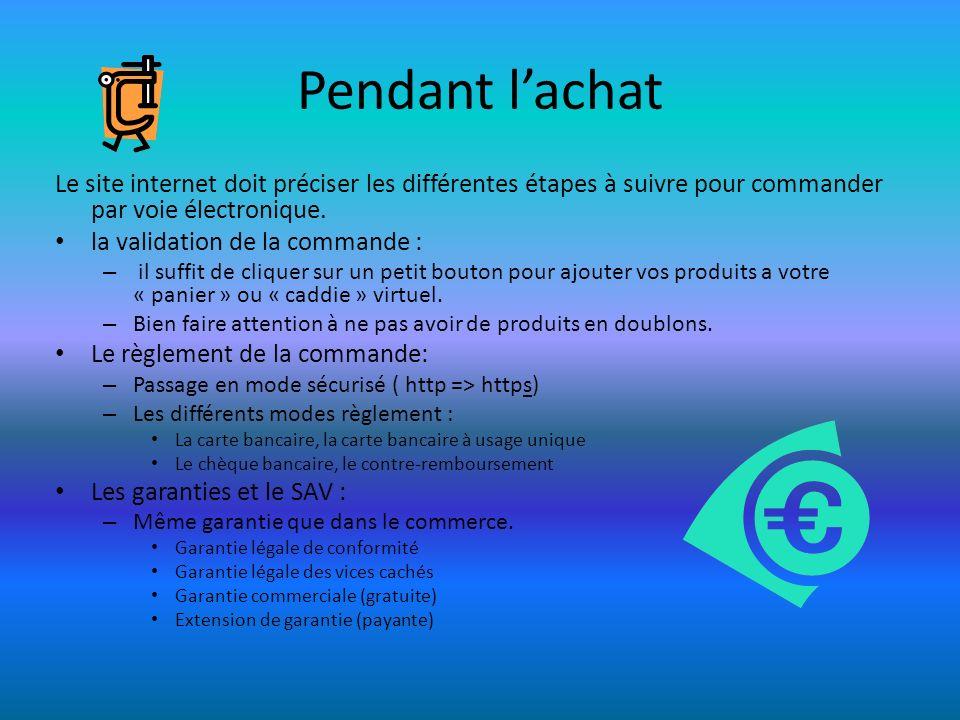 Pendant lachat Le site internet doit préciser les différentes étapes à suivre pour commander par voie électronique. la validation de la commande : – i