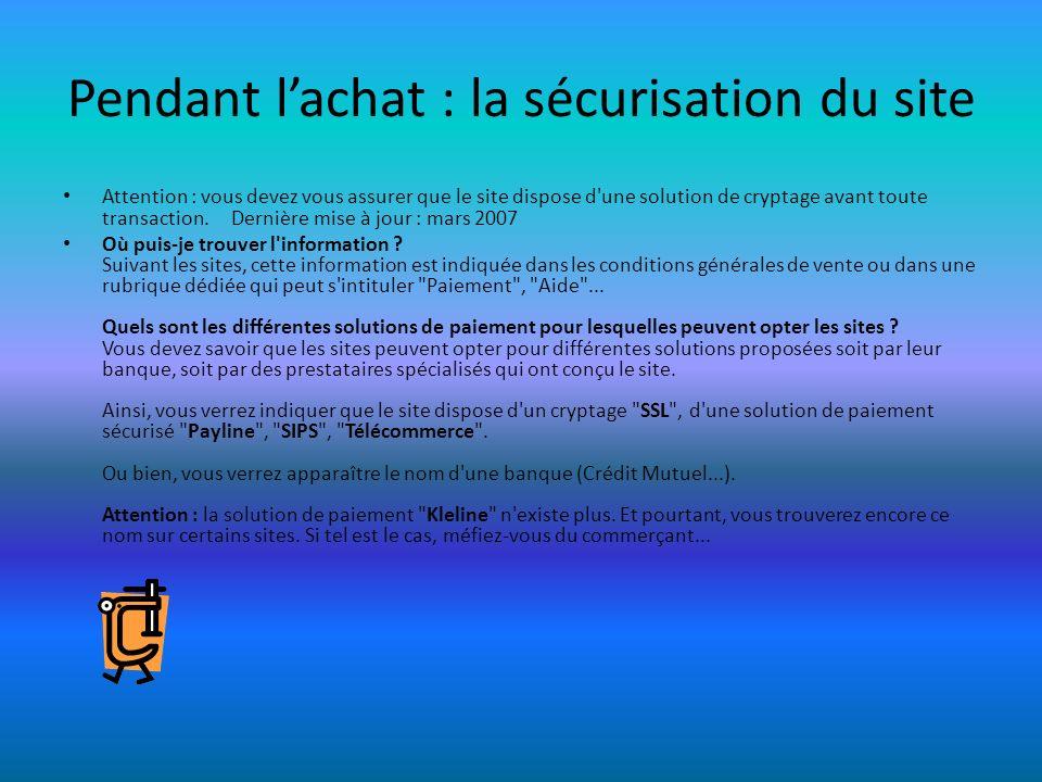 Pendant lachat : la sécurisation du site Attention : vous devez vous assurer que le site dispose d'une solution de cryptage avant toute transaction. D