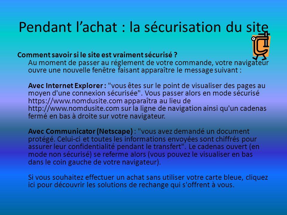 Pendant lachat : la sécurisation du site Comment savoir si le site est vraiment sécurisé ? Au moment de passer au réglement de votre commande, votre n
