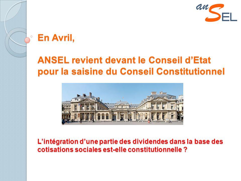 En Avril, ANSEL revient devant le Conseil dEtat pour la saisine du Conseil Constitutionnel Lintégration dune partie des dividendes dans la base des cotisations sociales est-elle constitutionnelle