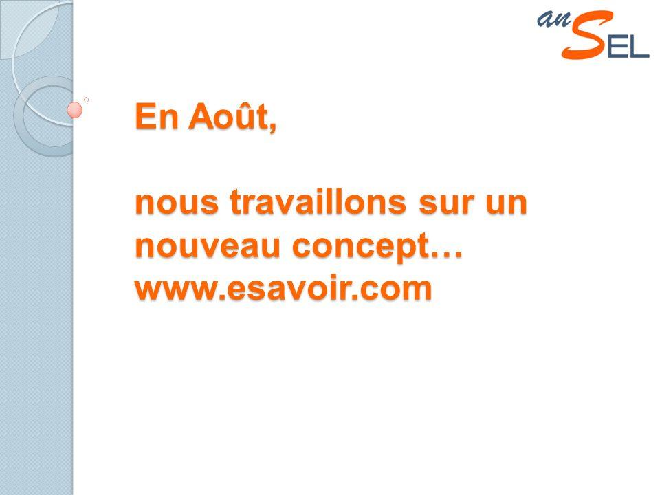 En Août, nous travaillons sur un nouveau concept… www.esavoir.com