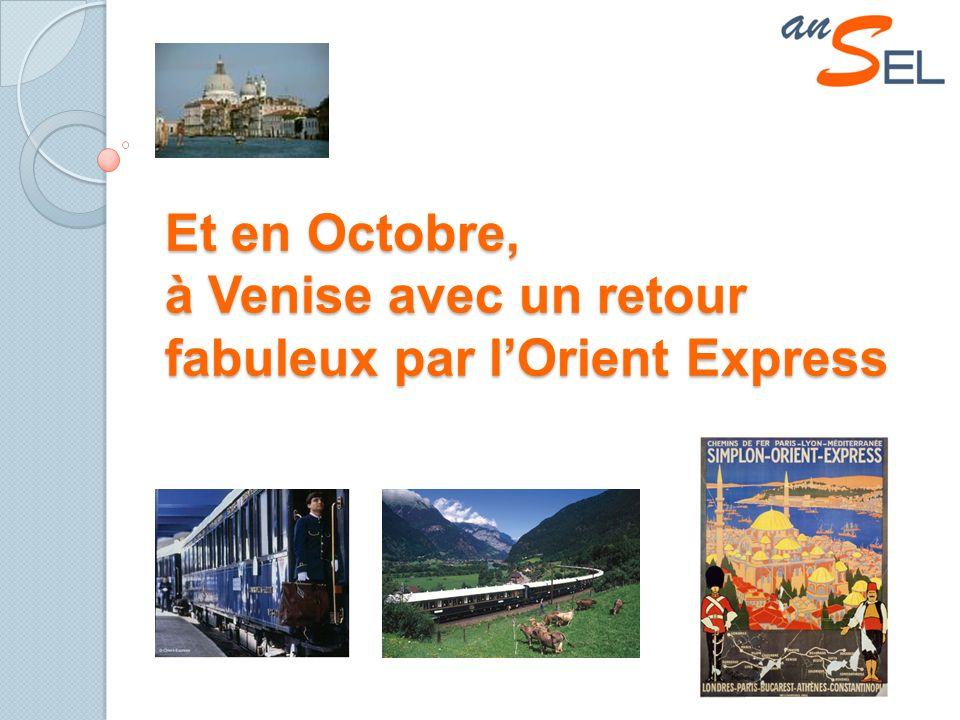 Et en Octobre, à Venise avec un retour fabuleux par lOrient Express