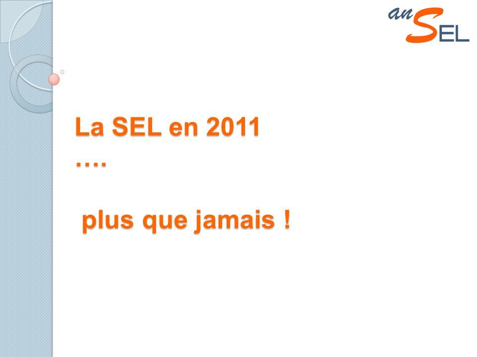 La SEL en 2011 …. plus que jamais !