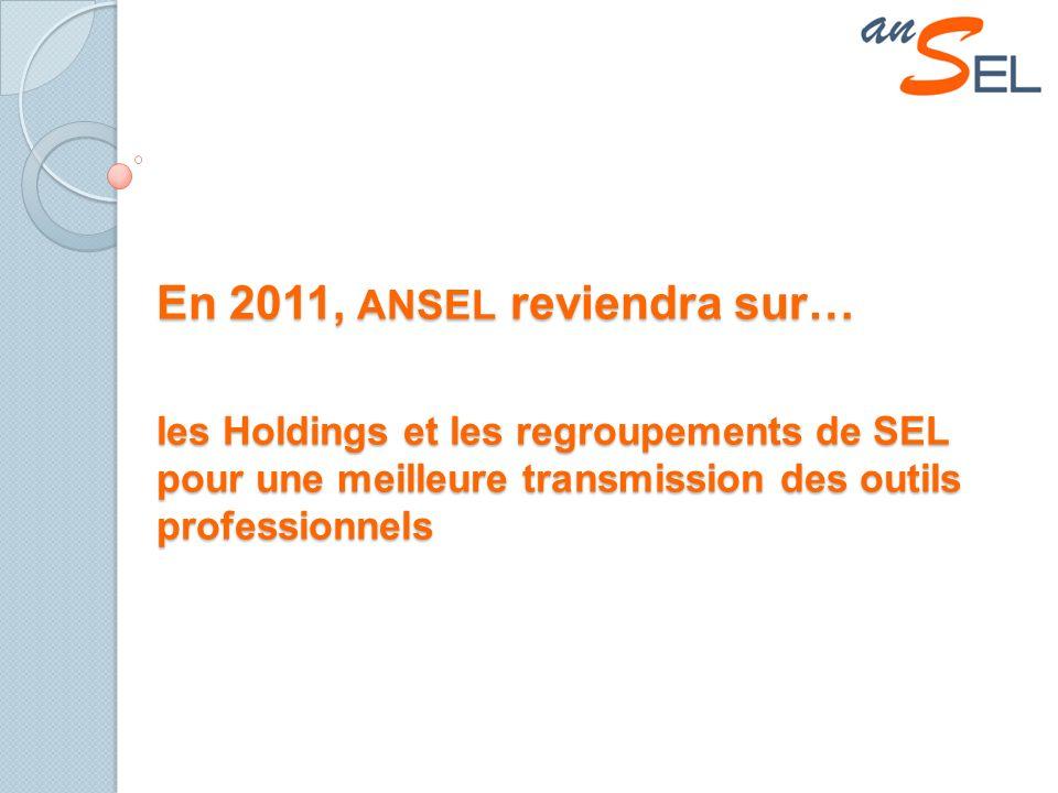 En 2011, ANSEL reviendra sur… les Holdings et les regroupements de SEL pour une meilleure transmission des outils professionnels