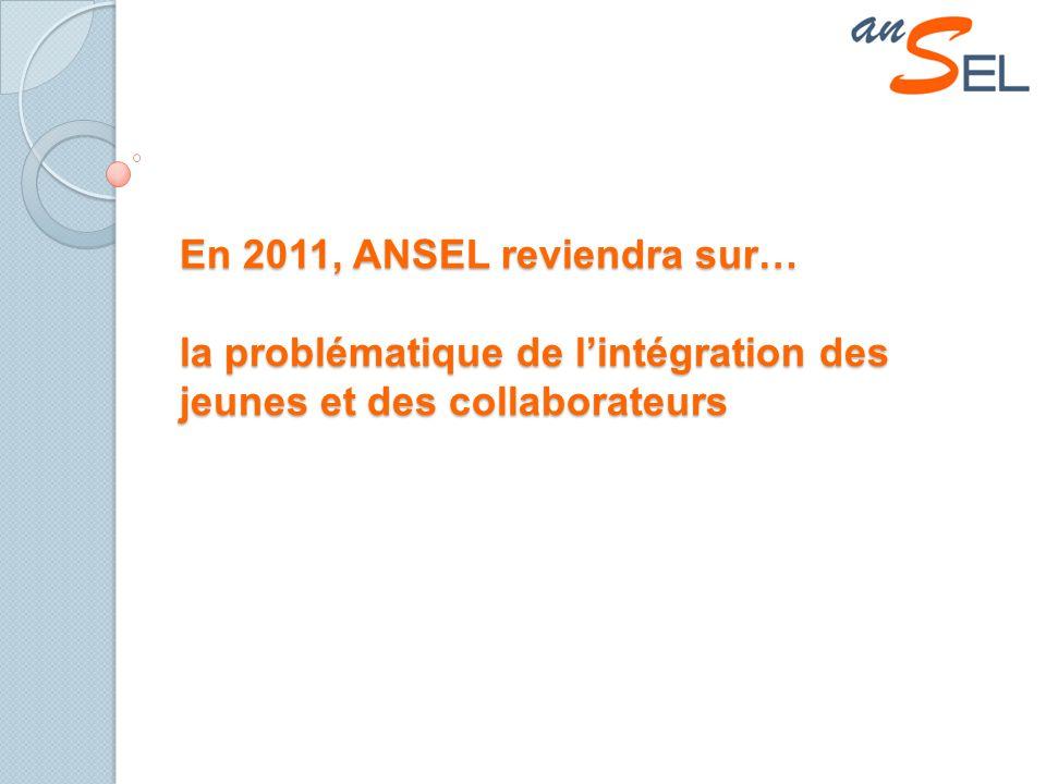 En 2011, ANSEL reviendra sur… la problématique de lintégration des jeunes et des collaborateurs
