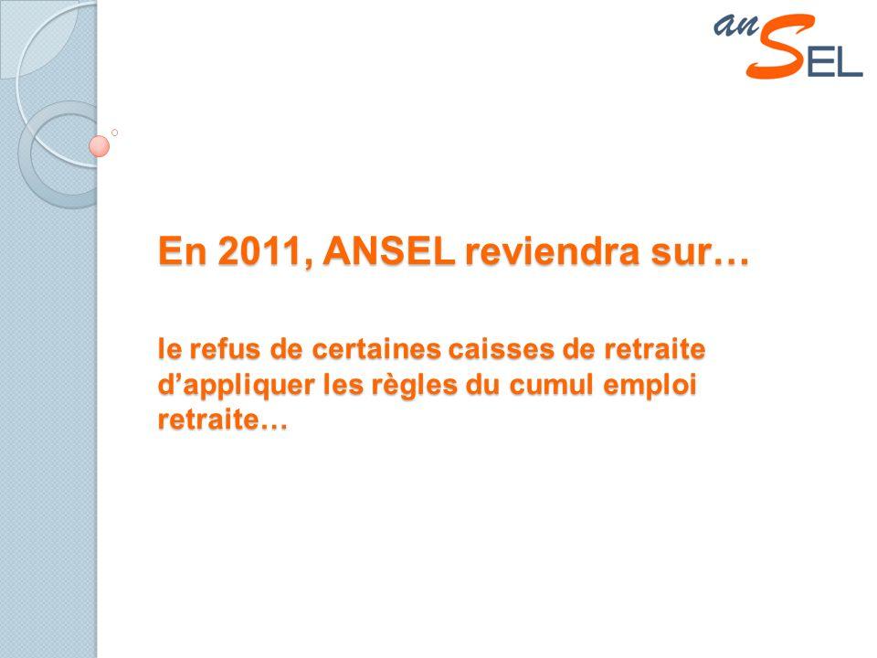 En 2011, ANSEL reviendra sur… le refus de certaines caisses de retraite dappliquer les règles du cumul emploi retraite…