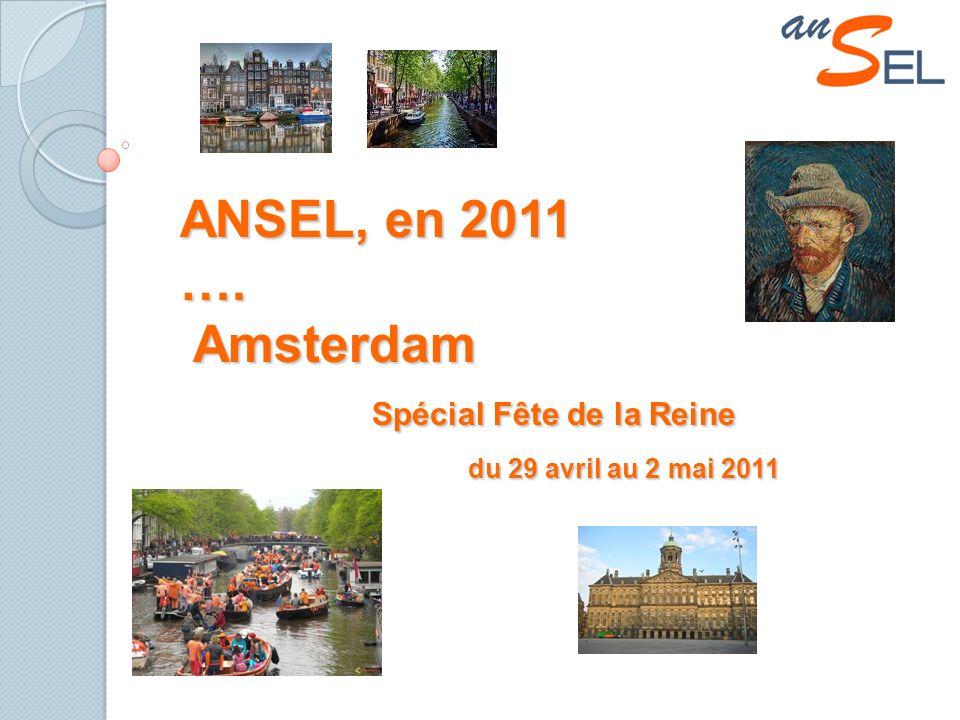 ANSEL, en 2011 …. Amsterdam Spécial Fête de la Reine du 29 avril au 2 mai 2011