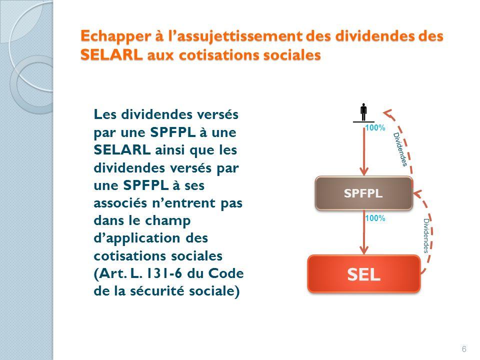 Echapper à lassujettissement des dividendes des SELARL aux cotisations sociales Les dividendes versés par une SPFPL à une SELARL ainsi que les dividendes versés par une SPFPL à ses associés nentrent pas dans le champ dapplication des cotisations sociales (Art.