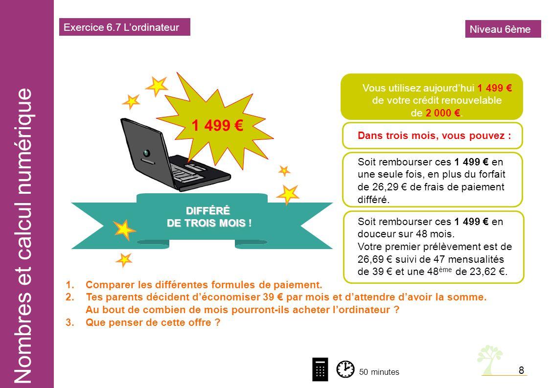 Nombres et calcul numérique 8 Soit rembourser ces 1 499 en une seule fois, en plus du forfait de 26,29 de frais de paiement différé.