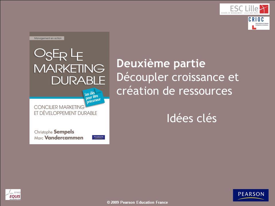 © 2009 Pearson Education France Deuxième partie Découpler croissance et création de ressources Idées clés