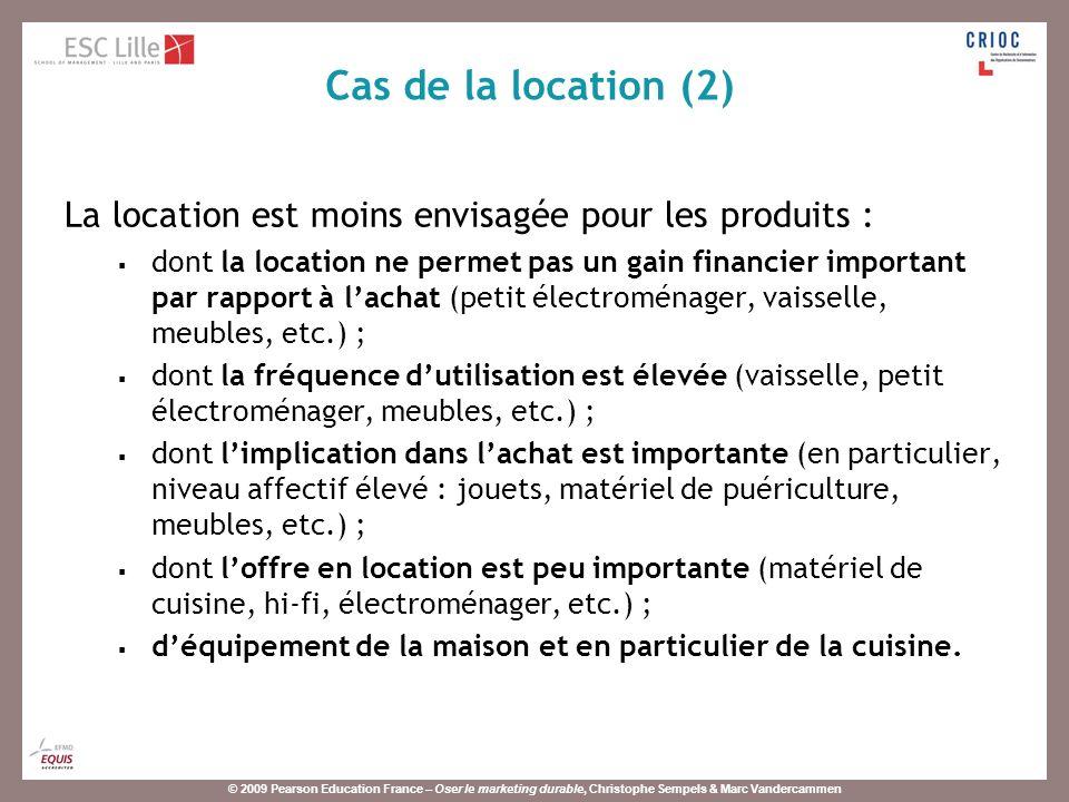 © 2009 Pearson Education France – Oser le marketing durable, Christophe Sempels & Marc Vandercammen La location est moins envisagée pour les produits