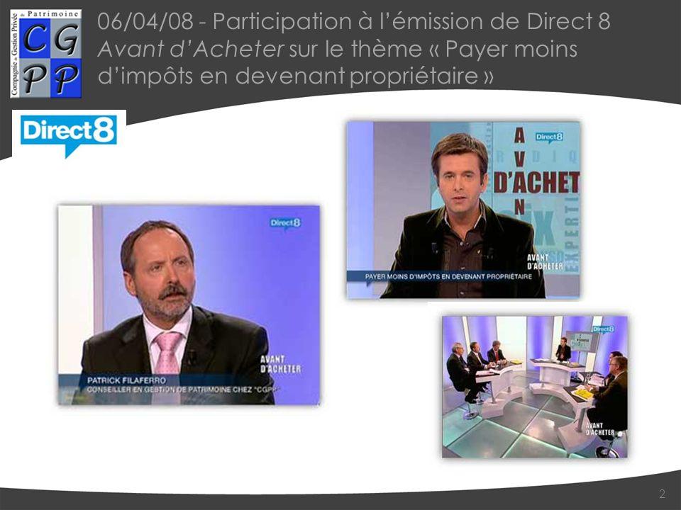 06/04/08 - Participation à lémission de Direct 8 Avant dAcheter sur le thème « Payer moins dimpôts en devenant propriétaire » 2