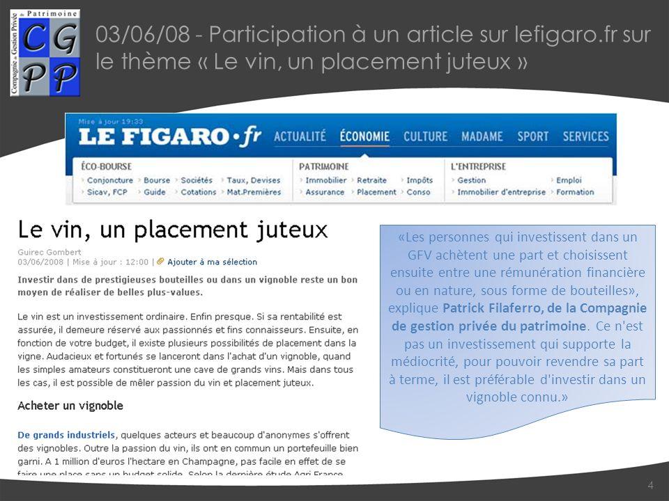 03/06/08 - Participation à un article sur lefigaro.fr sur le thème « Le vin, un placement juteux » 4 «Les personnes qui investissent dans un GFV achèt