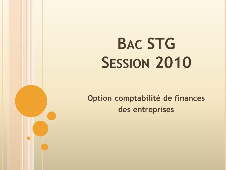 B AC STG S ESSION 2010 Option comptabilité de finances des entreprises