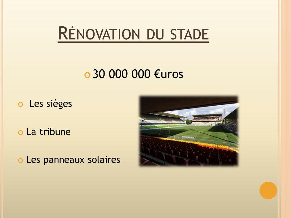 R ÉNOVATION DU STADE 30 000 000 uros Les sièges La tribune Les panneaux solaires