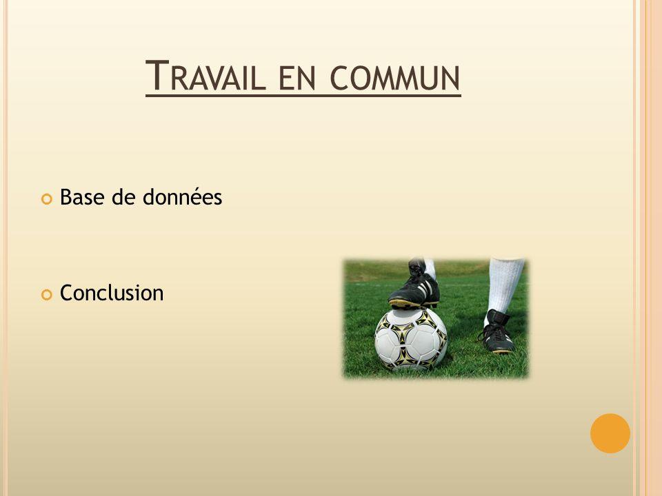 T RAVAIL EN COMMUN Base de données Conclusion