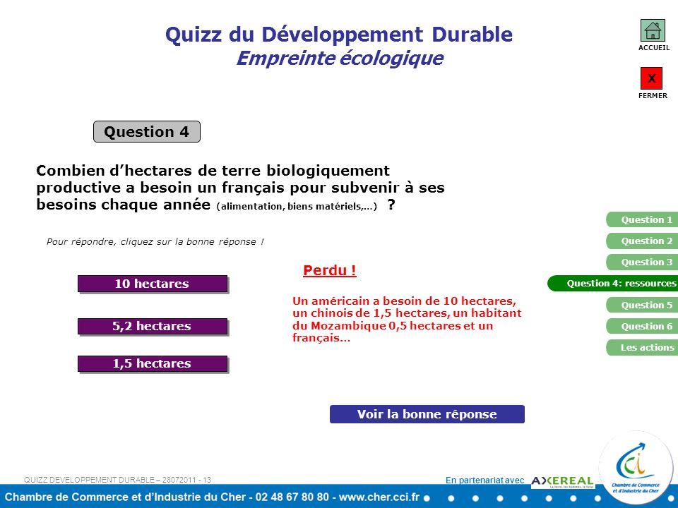 En partenariat avec Quizz du Développement Durable Empreinte écologique Question 4 Pour répondre, cliquez sur la bonne réponse ! Voir la bonne réponse