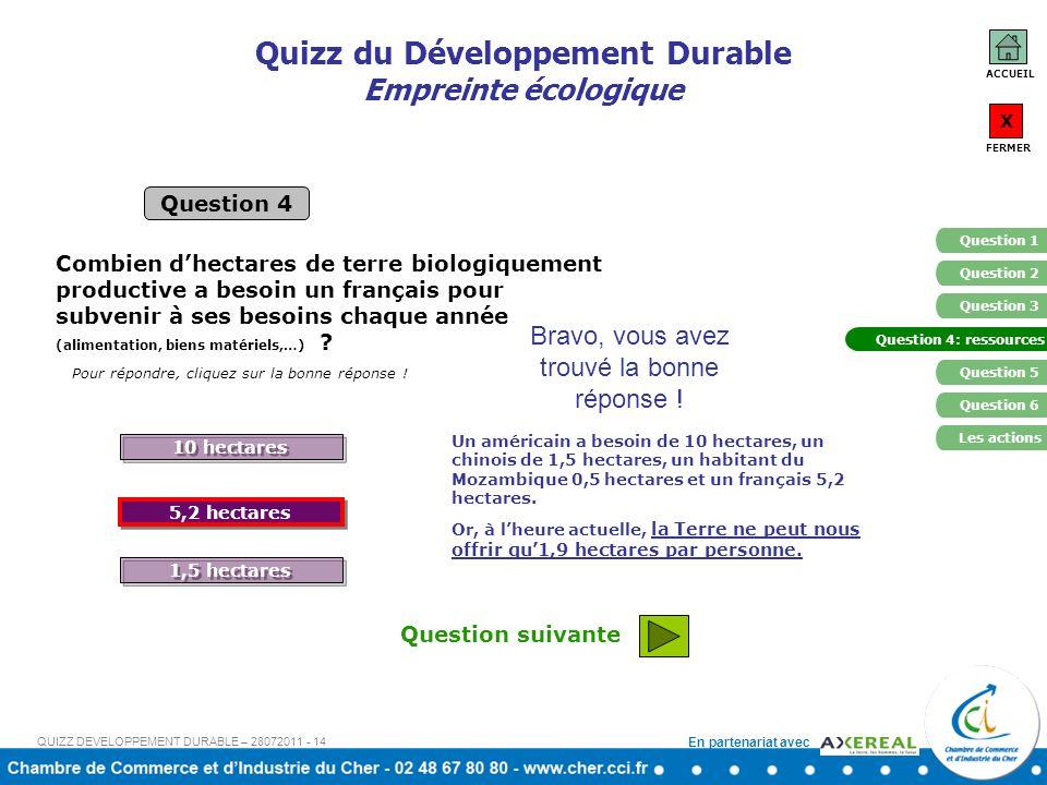 En partenariat avec Question suivante Quizz du Développement Durable Empreinte écologique 10 hectares 1,5 hectares Question 4 Pour répondre, cliquez s