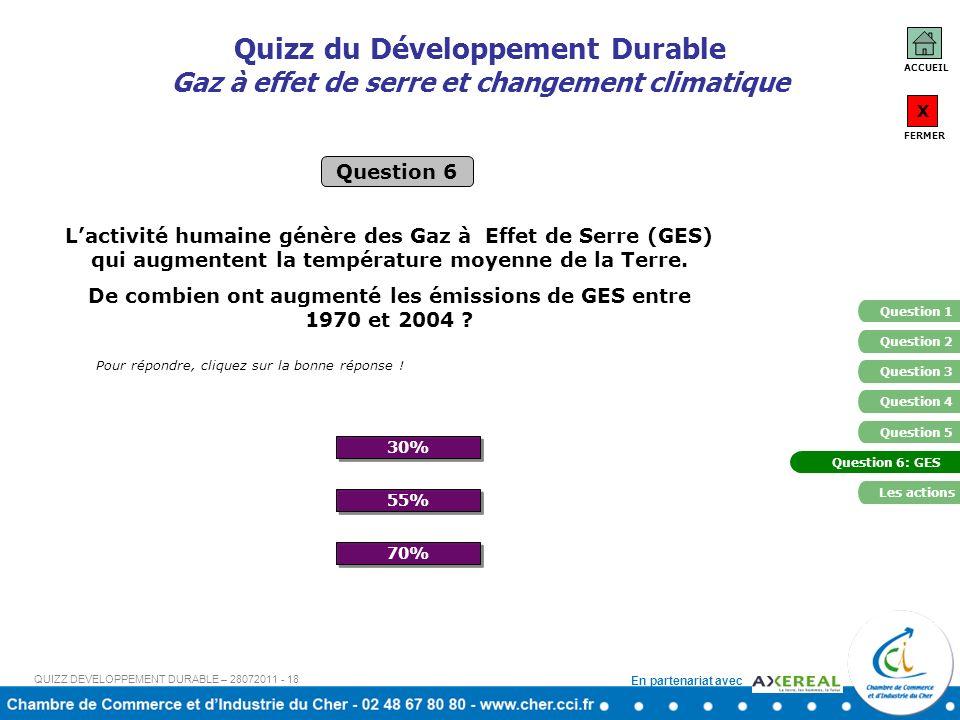 En partenariat avec Quizz du Développement Durable Gaz à effet de serre et changement climatique 30% 70% Question 6 Pour répondre, cliquez sur la bonne réponse .