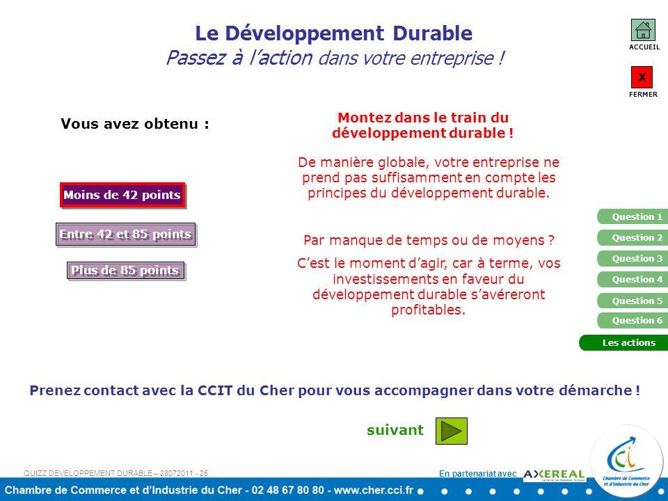 En partenariat avec ACCUEIL X FERMER Question 1 Question 4 Question 5 Question 2 Question 3 Question 6 Vous avez obtenu : Moins de 42 points Entre 42 et 85 points Plus de 85 points Montez dans le train du développement durable .