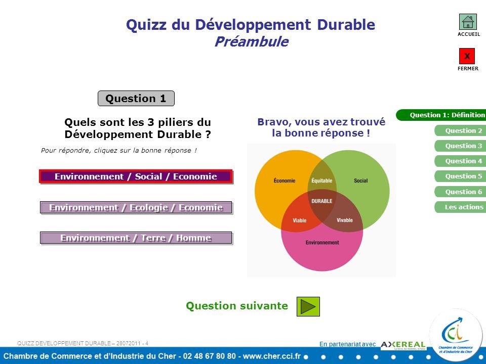 En partenariat avec Question suivante Bravo, vous avez trouvé la bonne réponse ! Quizz du Développement Durable Préambule Quels sont les 3 piliers du