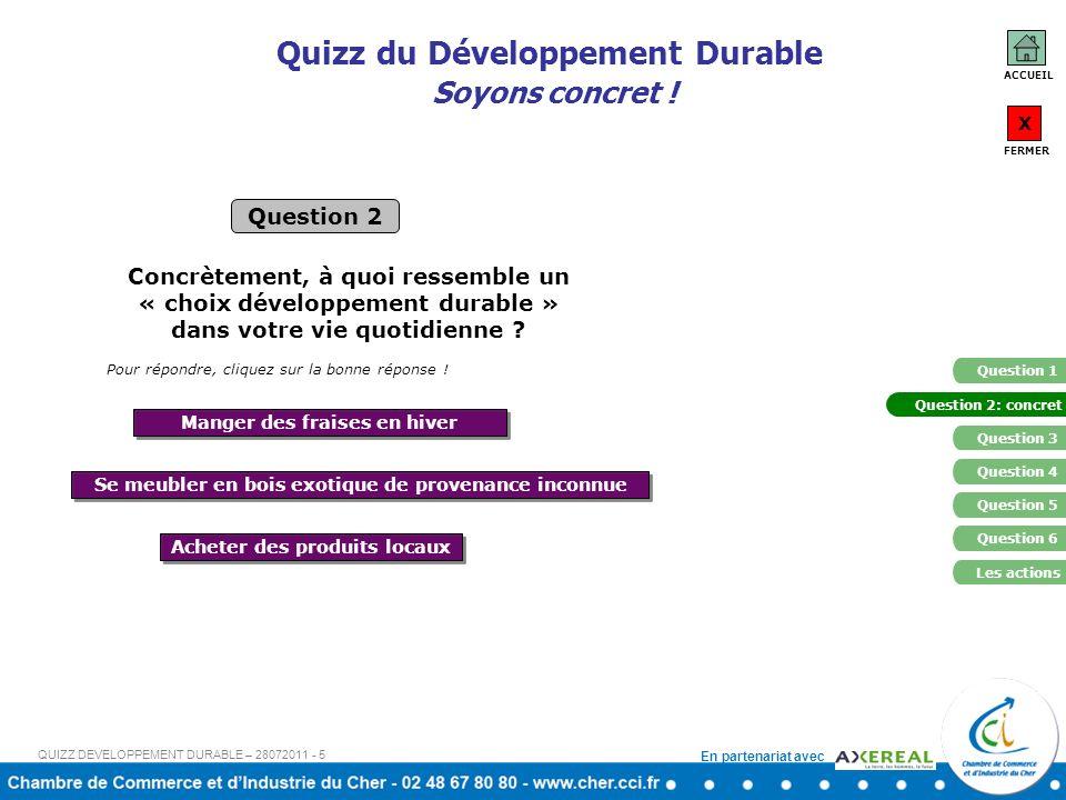 En partenariat avec Quizz du Développement Durable Soyons concret ! Question 2 Se meubler en bois exotique de provenance inconnue Acheter des produits